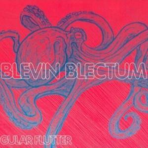 Blevin Blectum - Gular Flutter