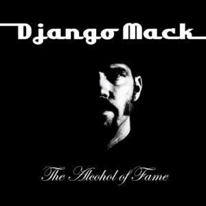 Django Mack - The Alcohol of Fame