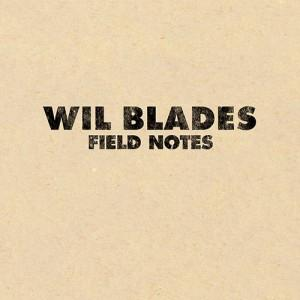 Field Notes - Wil Blades
