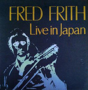Fred Frith Live In Japan The Guitars On The Table Approach Vol 2